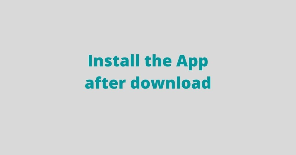 Install the App after download