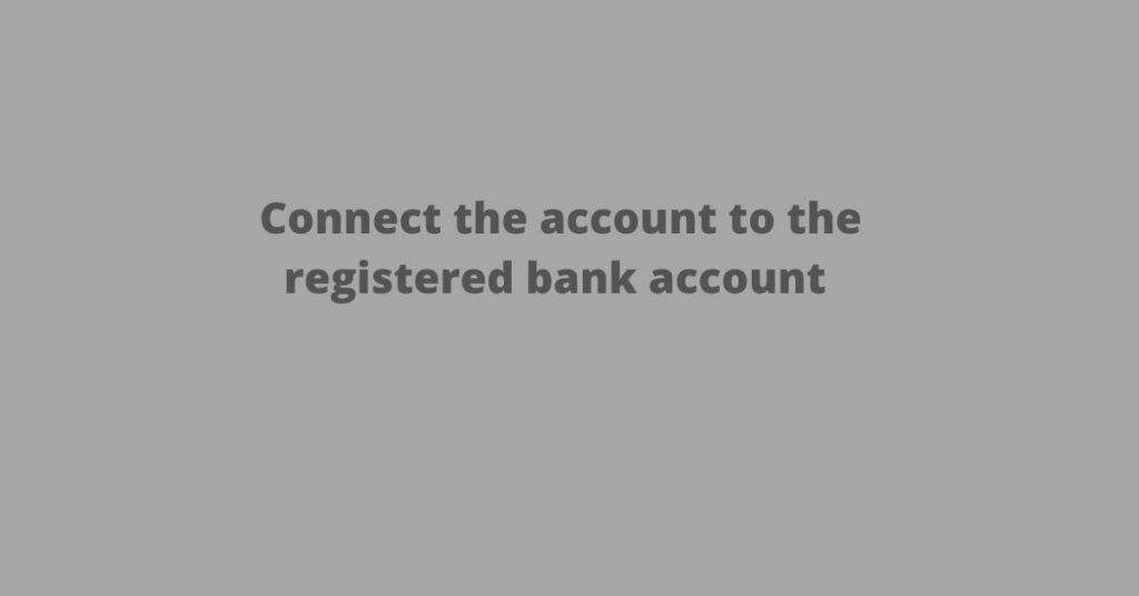 Connect the account to the Bank account