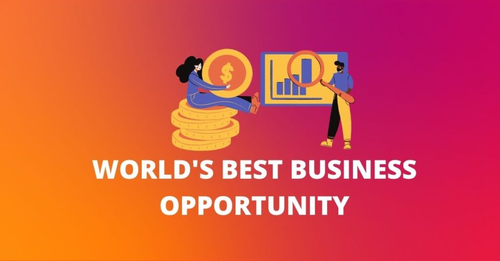World's best business opportunity