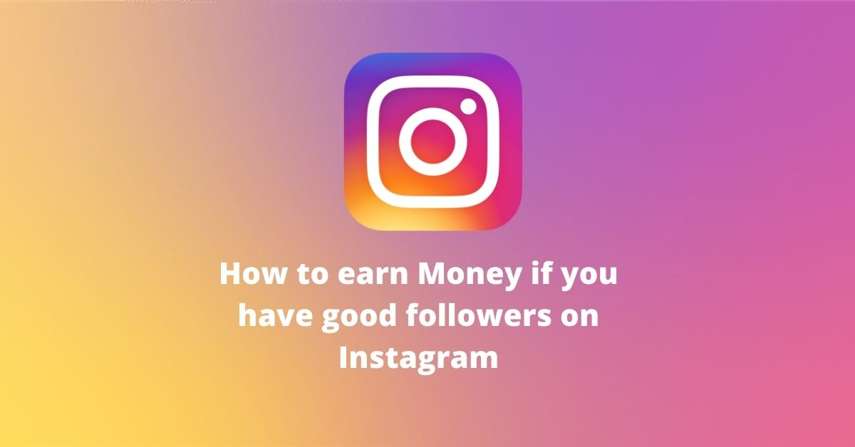 How to earn money if you have good followers on Instagram