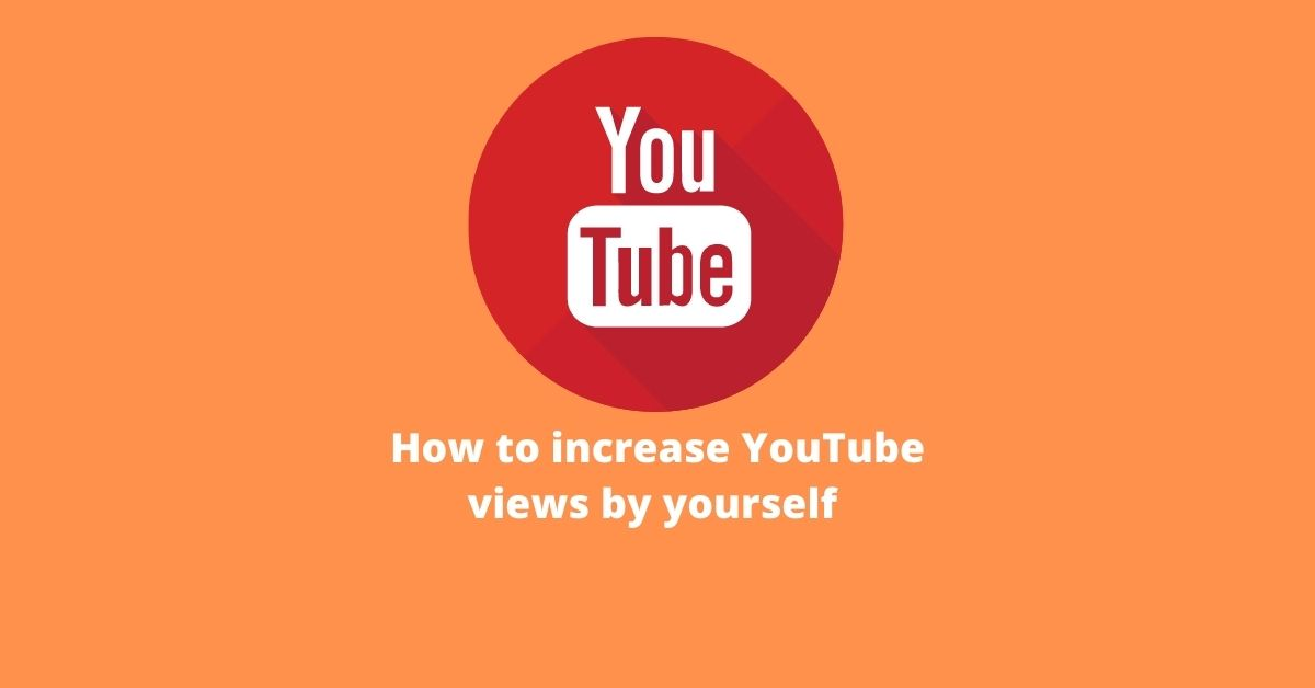 how to increase youtube views by yourself