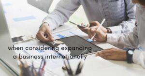 when considering expanding a business internationally
