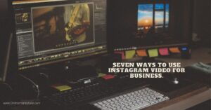 seven ways to use Instagram video for business.